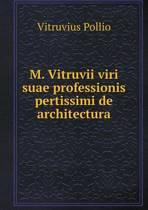 M. Vitruvii Viri Suae Professionis Pertissimi de Architectura