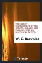 The Secret Instructions of the Jesuits. in Latin and English