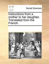 Instructions from a Mother to Her Daughter. Translated from the French