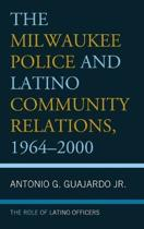The Milwaukee Police and Latino Community Relations, 1964-2000