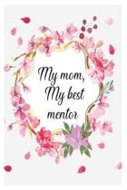 My mom, My best mentor: Blank Lined Journal Notebook for Mom
