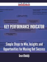 Key Performance Indicator - Simple Steps to Win, Insights and Opportunities for Maxing Out Success