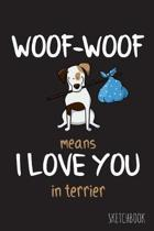 Woof-Woof means I love you in terrier: 6x9 Inch - 100 Pages - Blank Unlined - Soft Cover - Sketchbook - Terrier - Perfect as Diary Journal Notebook