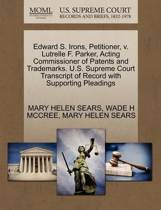 Edward S. Irons, Petitioner, V. Lutrelle F. Parker, Acting Commissioner of Patents and Trademarks. U.S. Supreme Court Transcript of Record with Supporting Pleadings