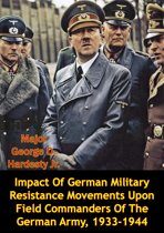Impact Of German Military Resistance Movements Upon Field Commanders Of The German Army, 1933-1944