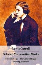 Selected Mathematical Works: Symbolic Logic + The Game of Logic + Feeding the Mind