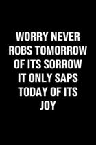 Worry Never Robs Tomorrow Of Its Sorrow It Only Saps Today Of Its Joy: A softcover blank lined journal to jot down ideas, memories, goals, and anythin