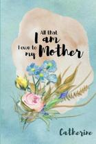 Catherine All That I Am I Owe to My Mother