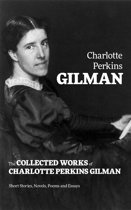 The Collected Works of Charlotte Perkins Gilman: Short Stories, Novels, Poems and Essays