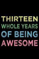 Thirteen Whole Years Of Being Awesome: Blank Lined Journal, Happy 13th Birthday, Notebook Diary, Logbook, Perfect Gift For 13 Year Old Boys And Girls