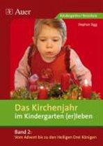 Das Kirchenjahr im Kindergarten (er)leben 02. Von Advent bis zu den Heiligen Drei Königen