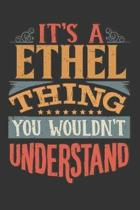 Its A Ethel Thing You Wouldnt Understand: Ethel Diary Planner Notebook Journal 6x9 Personalized Customized Gift For Someones Surname Or First Name is