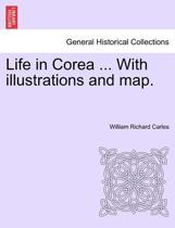Life in Corea ... with Illustrations and Map.
