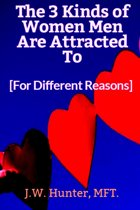 The 3 Kinds of Women Men Are Attracted To - For Different Reasons