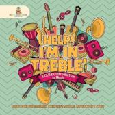 Help! I'm in Treble! a Child's Introduction to Music - Music Book for Beginners Children's Musical Instruction & Study