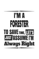 I'm A Forester To Save Time, Let's Just Assume I'm Always Right