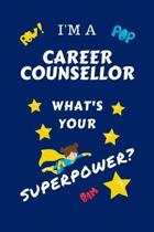I'm A Career Counselor What's Your Superpower?: Perfect Gag Gift For A Superpowered Career Counselor - Blank Lined Notebook Journal - 100 Pages 6 x 9
