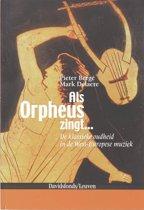 Als Orpheus zingt ...