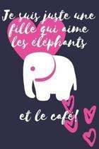 Je suis juste une fille qui aime les �l�phants et le caf�!: Cadeau femme Carnet de notes ou journal � remplir soi-m�me