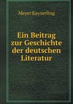 Ein Beitrag Zur Geschichte Der Deutschen Literatur