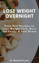 Lose Weight Overnight: Keto Diet Recipes to Lose Weight Fast, Burn Fat Easily & Feel Great