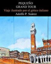 Peque�o Grand Tour: Viaje ilustrado por el g�tico italiano