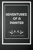 Adventures of A Painter: A Journal of Quotes: Perfect Quote Journal for Painter gift, 100 Pages 6*9 Inch Journal, Best gift for Painter Quote j