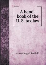 A Hand-Book of the U. S. Tax Law
