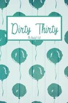 Dirty Thirty My Bucket List: Dirty 30 Bucket List Journal Notebook for Woman Turning 30 Year Old Birthday Gift Happy 30th Birthday Present Record 1