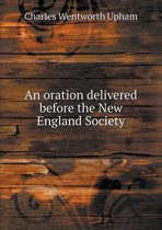 An Oration Delivered Before the New England Society