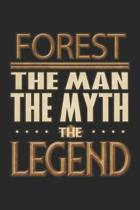 Forest The Man The Myth The Legend: Forest Notebook Journal 6x9 Personalized Customized Gift For Someones Surname Or First Name is Forest