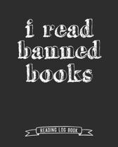 I Read Banned Books Reading Log Book: 100 Pages Tracker for Book Record Review and Journal. Perfect Gift for Book Lovers.