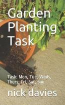 Garden Planting Task: Task: Mon, Tue, Weds, Thurs, Fri, Sat, Sun