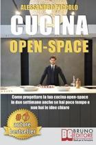 Cucina Open-Space: Come Progettare La Tua Cucina Open-Space In Due Settimane Anche Se Hai Poco Tempo e Non Hai Le Idee Chiare