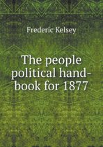 The People Political Hand-Book for 1877