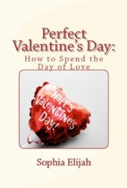 Perfect Valentine's Day: How to Spend the Day of Love