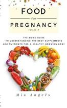 Food for Pregnancy Volume 3: The Mom's Guide to Understanding the Best Supplements and Nutrients for a Healthy Growing Baby