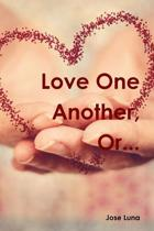 Love One Another, Or...