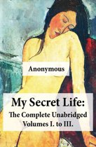 My Secret Life: The Complete Unabridged Volumes I. to III.