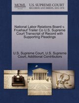 National Labor Relations Board V. Fruehauf Trailer Co U.S. Supreme Court Transcript of Record with Supporting Pleadings