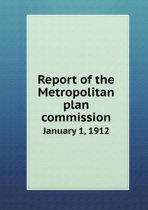 Report of the Metropolitan Plan Commission January 1, 1912