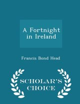 A Fortnight in Ireland - Scholar's Choice Edition