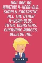 You Are An Amazing 4-Year-Old Simply Fantastic All The Other 4-Year-Olds Total Disasters Everyone Agrees Believe Me: Funny Donald Trump 4th Birthday J