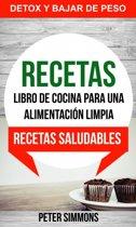 Recetas: Libro de Cocina para una Alimentacion Limpia: Recetas Saludables (Detox y Bajar de Peso)
