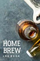Homebrew Log Book: Customized Home Brewers Log Book; Essential Home Brewing Kit; Home Brew Beer Recipe Notebook; Blank Homebrew Books; Be