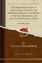 A Summary Exposition of the Internal Sense of the Prophetic Books of the Word of the Old Testament, and Also of the Psalms of David