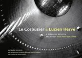 Le Corbusier & Lucien Herve: A Dialogue Between Architect and Photographer