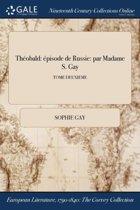 ThÏ&Iquest;&Frac12;Obald: Ï&Iquest;&Frac12;Pisode De Russie: Par Madame S. Gay; Tome Deuxieme