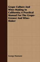 Grape Culture And Wine-Making In California A Practical Manual For The Grape-Grower And Wine-Maker