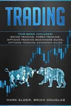 Trading: This Book Includes: Swing Trading, Forex Trading, Options Trading Beginners Guide, Options Trading Advanced Guide